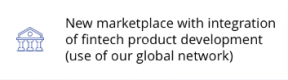 New marketplace with integration of fintech product development (use of out global network)